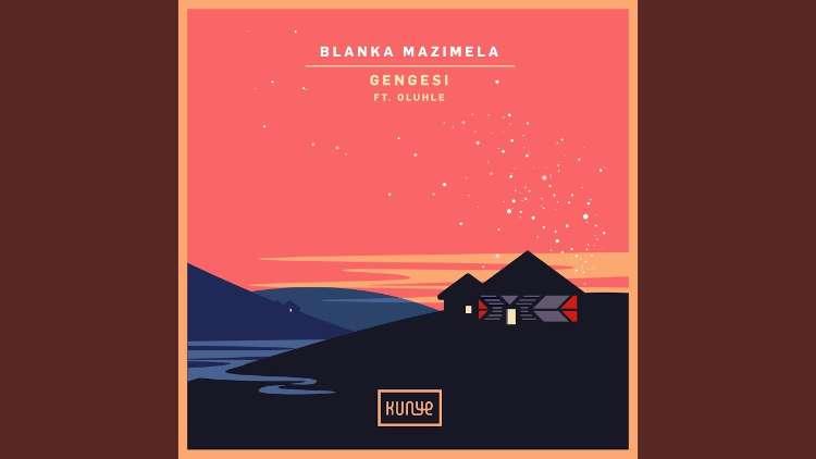 Blanka Mazimela Feat. Oluhle - Gengesi