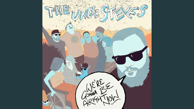 The Uncle Steves - We're Gonna Be Alright Now