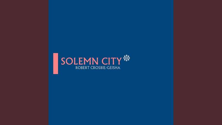 Robert Crosbie / Geisha - Solemn City